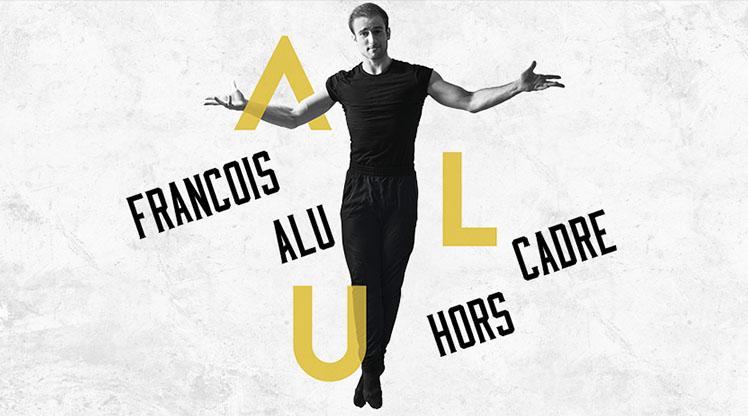 François Alu spectacle Hors cadre